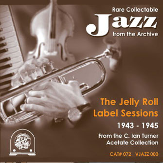 003 Jelly Roll Label Sessions 1943/1945 VJAZZ 003 – JRL 072