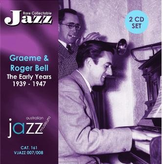 007/008 Graeme and Roger Bell – The Early Years 1939/1947 (2 CD Set) VJAZZ 007 008 – BEL 161